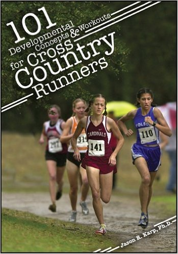 101 Developmental Concepts & Workouts for Cross Country Runners_Jason Karp_2010