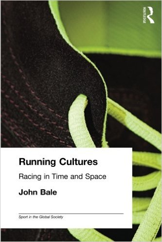 Running Cultures: Racing in Time and Space (Sport in the Global Society)_John Bale_2003
