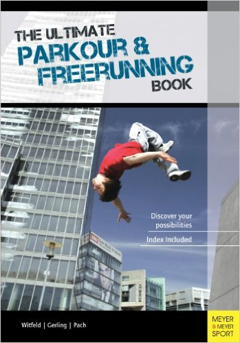 The Ultimate Parkour & Freerunning Book: Discover Your Possibilities!_Ilona Gerling;Alexander Pach;Jan Witfeld_2013